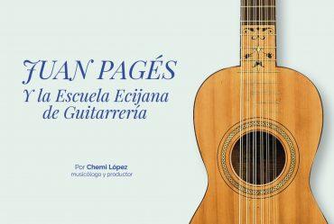 JUAN PAGÉSy La Escuela Ecijana de Guitarrería