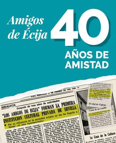 AMIGOS de ÉCIJA 40 AÑOS DE AMISTAD